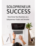 Solopreneur Success: How to Grow Your Business as a Solopreneur Faster and Smarter eBook's Ebook Image