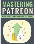Mastering Patreon (How To Quickly Maximize Your Income With Patreon!) Ebook's Ebook Image