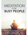 Meditation For Busy People (Discover How To Meditate To Reduce Stress And Regain Mental Clarity, Even If You're Strapped For Time) Ebook's Ebook Image