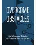 Overcome Obstacles: How To Overcome Obstacles And Transform Them Into Success's Ebook Image