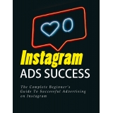 Instagram Ads Success (The Complete Beginner's Guide To Successful Advertising On Instagram) Ebook's Ebook Image