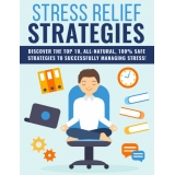 Stress Relief Strategies (Discover The Top 10, All-Natural, 100% Safe Strategies To Successfully Managing Stress!) Ebook's Ebook Image