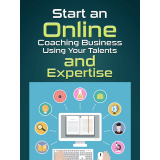 Start an Online Coaching Business Using your Talents and Expertise's Book Image