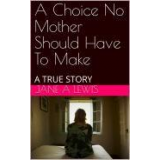 A Choice No Mother Should Have To Make's Book Image