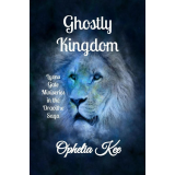 Ghostly Kingdom: A Lyons Gate Miniseries's Book Image