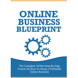 Online Business Blueprint (The Complete 10-Part Step-By-Step Course On How To Setup A Profitable Online Business) Ebook's Ebook Image