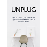 Unplug (How To Spend Less Time In The Digital World And More Time In The Real World) Ebook's Ebook Image