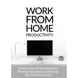 Work From Home Productivity (Discover How To Stay Productive Working From Home And Develop Your Mind For Success) Ebook's Ebook Image