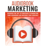 Audiobook Marketing (Discover The Top 10 Strategies To Marketing Your Audiobook And Building Your Audience!) Ebook's Ebook Image