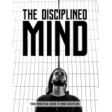 The Disciplined Mind (Your Practical Guide To Iron Discipline) Ebook's Book Image