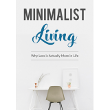 Minimalist Living (Why Less Is Actually More In Life) Ebook's Ebook Image