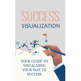 Success Visualization (Your Guide To Visualizing Your Way To Success) Ebook's Ebook Image