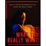 Get What You Really Want (How To Teach Your Brain To Get What You Really Want) Ebook's Ebook Image