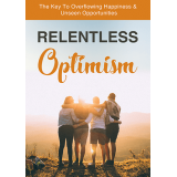 Relentless Optimism (The Key To Overflowing Happiness & Unseen Opportunities) Ebook's Ebook Image