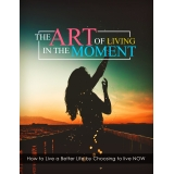The Art Of Living In The Moment (How To Live A Better Life By Choosing To Live NOW) Ebook's Ebook Image