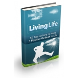 Living Life (50 Tips On How To Have A Positive Outlook In Life) Ebook's Book Image