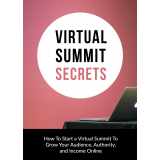 Virtual Summit Secrets (How To Start A Virtual Summit To Grow Your Audience, Authority, And Income Online) Ebook's Ebook Image
