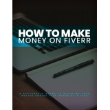How To Make Money On Fiverr (A Systematic Guide To Building Your Online Empire Five Bucks At A Time) Ebook's Ebook Image