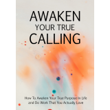 Awaken Your True Calling (How To Awaken Your True Purpose In Life And Do Work That You Actually Love) Ebook's Book Image
