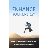 Enhance Your Energy (Simple Steps To Increasing Your Physical And Mental Energy) Ebook's Book Image