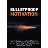 Bulletproof Motivation (How To Sustain Long-Term Motivation And Set Yourself Up To Win At Anything You Set Your Mind To) Ebook's Ebook Image