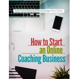 How To Start Online Coaching Business (Turn Your Personal Knowledge Into Cash) Ebook's Ebook Image