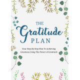 The Gratitude Plan (Your Step-By-Step Plan To Achieving Greatness Using The Power Of Gratitude) Ebook's Book Image
