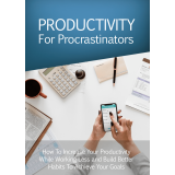 Productivity For Procrastinators (How To Increase Your Productivity While Working Less And Build Better Habits To Achieve Your Goals) Ebook's Ebook Image