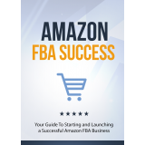 Amazon FBA Success (Your Guide to Starting and Launching a Successful Amazon FBA Business) Ebook's Ebook Image