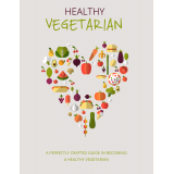 Healthy Vegetarian (A Perfectly Crafted Guide In Becoming A Healthy Vegetarian) Ebook's Ebook Image