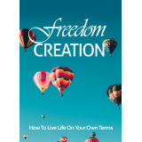 Freedom Creation (How To Live Life On Your Own Terms) Ebook's Book Image