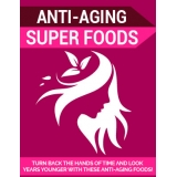 Anti-Aging Super Foods (Turn Back The Hands of Time And Look Years Younger With These Anti-Aging Foods!) Ebook's Ebook Image