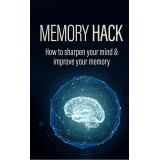 Memory Hack (How To Sharpen Your Mind & Improve Your Memory) Ebook's Ebook Image