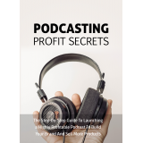 Podcasting Profit Secrets (The Step-by-Step Guide To Launching A Highly Profitable Podcast To Build Your Brand And Sell More Products) Ebook's Ebook Image