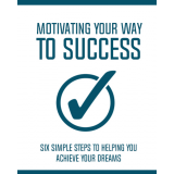 Motivating Your Way To Success (Six Simple Steps To Helping You Achieve Your Dreams) Ebook's Book Image