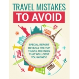 Travel Mistakes To Avoid (Special Report Reveals The Top Travel Mistakes That Will Cost You Money!) Ebook's Ebook Image