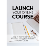 Launch Your Online Course (A Step-By-Step Guide To Turning What You Know Into A Profitable Online Course) Ebook's Ebook Image