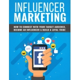 Influencer Marketing (How To Connect With Your Target Audience, Become An Influencer & Build A Loyal Tribe) Ebook's Ebook Image