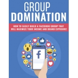 Group Domination (How To Easily Build A Facebook Group That Will Maximize Your Income And Brand Exposure!) Ebook's Ebook Image