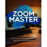 Zoom Master (How To Use Zoom To Improve And Grow Your Business) Ebook's Ebook Image