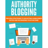 Authority Blogging (Proven Strategies To Boosting Subscriber Rates And Maximizing Your Income!) Ebook's Ebook Image