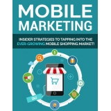 Mobile Marketing Guide (Insider Strategies To Tapping Into The Ever-Growing Mobile Shopping Market!) Ebook's Ebook Image