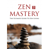 Zen Mastery (The Ultimate Guide To Zen Living) Ebook's Ebook Image