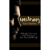 Mastering Your Destiny (A Guide To Surviving And Thriving As Your Best Possible Self) Ebook's Ebook Image