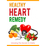 Healthy Heart Remedy (Unlocking The Secrets To Vitality) Ebook's Ebook Image