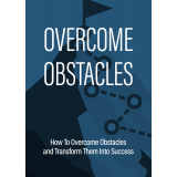Overcome Obstacles: How To Overcome Obstacles And Transform Them Into Success's Book Image