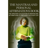 The Mantras and Personal Affirmations Book (The Greatest Collection Of Mantra And Affirmations To Empower You Every Day) Ebook's Ebook Image