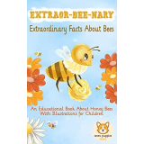 EXTRAOR-BEE-NARY Extraordinary Facts About Bees: An Educational Book About Honey Bees With Illustrations for Children Kindle Edition By: Seven Puppies Press's Book Image