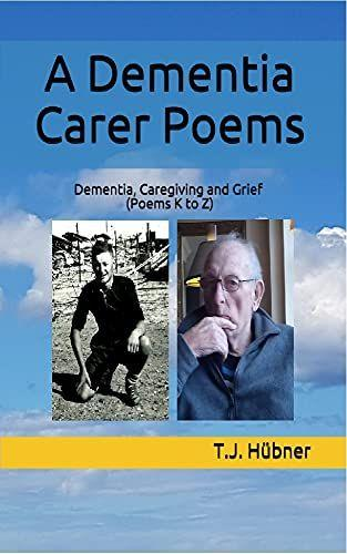 A Dementia Carer Poems Book 3 (Dementia, Caregiving and Grief - Poems K to Z)'s Book Image