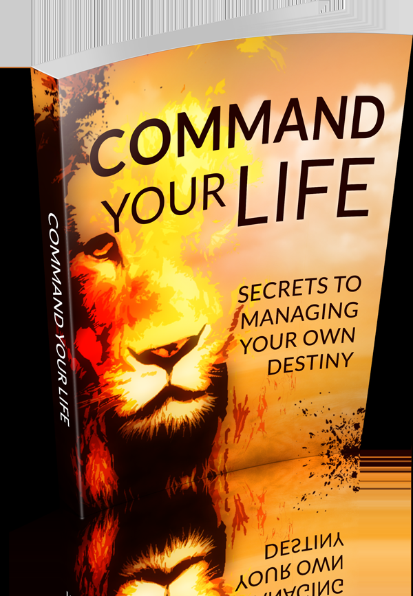 Command Your Life - Secrets To Managing Your Own Destiny's Book Image